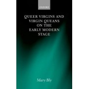 Queer Virgins and Virgin Queans on the Early Modern Stage by Mary Bly