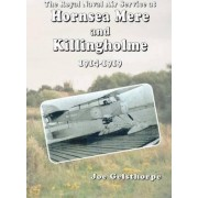 The Royal Naval Air Service at Hornsea Mere and Killingholme (1914-1919) by Joe Gelsthorpe