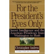 For the President's Eyes Only by Christopher Andrew