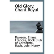 Old Glory, Chant Royal by Dawson Emma Frances