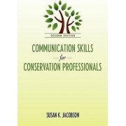 Communication Skills for Conservation Professionals by Susan K. Jacobson