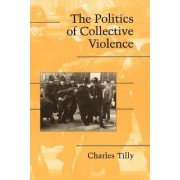 The Politics of Collective Violence by Charles Tilly