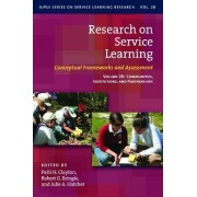 Research on Service Learning - Conceptual Frameworks and Assessments: Communities, Institutions and Partnerships Volume 2B by Patti H. Clayton