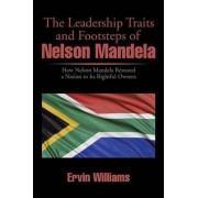 The Leadership Traits and Footsteps of Nelson Mandela by Ervin Williams