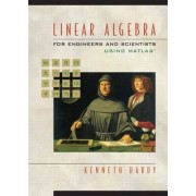 Linear Algebra for Engineers and Scientists Using Matlab by Kenneth Hardy