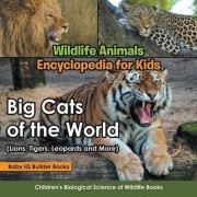 Wildlife Animals Encyclopedia for Kids - Big Cats of the World (Lions, Tigers, Leopards and More) - Children's Biological Science of Wildlife Books by Baby Iq Builder Books