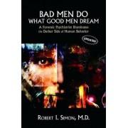 Bad Men Do What Good Men Dream by Robert I. Simon
