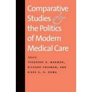 Comparative Studies and the Politics of Modern Medical Care by Theodore R. Marmor