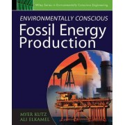 Environmentally Conscious Fossil Energy Production by Myer Kutz