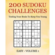 200 Sudoku Challenges - Easy - Volume 1: Testing the Brain to Keep You Young