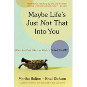 Maybe Life's Just Not That Into You: When You Feel Like the World's Voted You Off by Martha Bolton