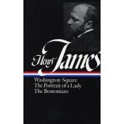 Henry James: Novels 1881-1886: Washington Square/The Portrait of a Lady/The Bostonians