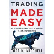 Trading Made Easy: The Definitive Beginners' Guide to Profiting in All Market Conditions