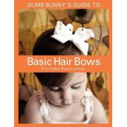 Dumb Bunny's Guide to Basic Hair Bows by Kitrisha Rasmussen
