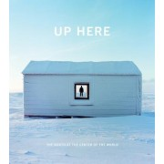 Up Here: The North at the Center of the World