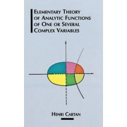 The Elementary Theory of Analytic Functions of One or Several Complex Variables by Henri Cartan