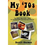 """My '70s Book: The """"When I Was a Kid..."""" Book for the Generation That Grew Up in the '70s"""