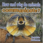How and Why do Animals Communicate? by Bobbie Kalman