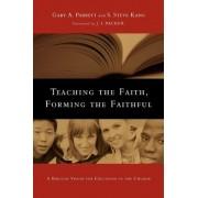 Teaching the Faith, Forming the Faithful by Gary A Parrett