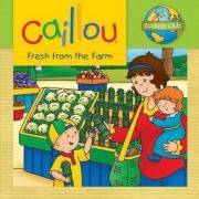 Caillou: Fresh from the Farm by Kim Thompson
