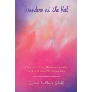Wonders at the Veil: Creating a Living Relationship with Your Loved Ones Who Have Died