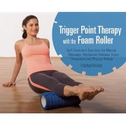 Trigger Point Therapy with the Foam Roller: Self-Treatment Exercises for Muscle Massage, Myofascial Release, Injury Prevention and Physical Rehab, Paperback