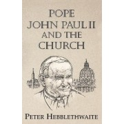 Pope John Paul II and the Church by Peter Hebblethwaite