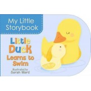 My Little Storybook: Little Duck Learns to Swim by Sarah Ward