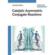 Catalytic Asymmetric Conjugate Reactions by Armando Cordova