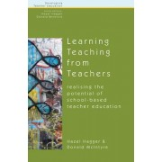 Learning Teaching from Teachers: Realising the Potential of School-Based Teacher Education by Hazel Hagger