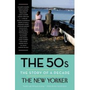 The 50s: The Story of a Decade by The New Yorker Magazine