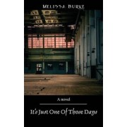 It's Just One of Those Days by Melissa Burke