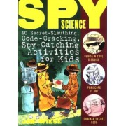 Spy Science: 40 Secret-Sleuthing, Code-Cracking, Spy-Catching Activities for Kids, Paperback