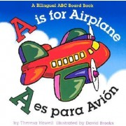 A Is for Airplane/A Es Para Avion by Theresa Howell