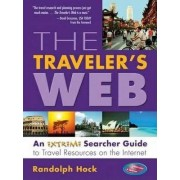 The Traveler's Web: An Extreme Searchers Guide to Travel Resources on the Internet by Randolph Hock