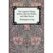 The Legend of Sleepy Hollow, Rip Van Winkle and Other Stories (the Sketch-Book of Geoffrey Crayon, Gent.) by Washington Irving