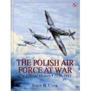 The Polish Air Force at War: 1939-1943 Volume 1 by Jerzy B. Cynk