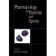 Pharmacology in Exercise and Sports by Satu M. Somani
