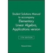 Student Solutions Manual to Accompany Elementary Linear Algebra, Applications Version, 11E by Howard Anton