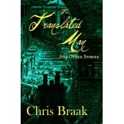 The Translated Man and Other Stories by Chris Braak