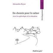 En Chemin Pour Le Calme: Avec La Sophrologie Et La Relaxation