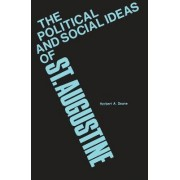 The Political and Social Ideas of Saint Augustine by H.A. Deane