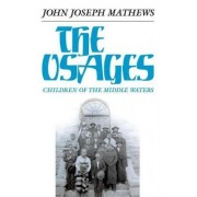Osages, Children of the Middle Waters by John Joseph Mathews