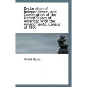 Declaration of Independence, and Constitution of the United States of America by United States