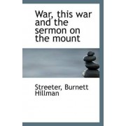 War, This War and the Sermon on the Mount by Streeter Burnett Hillman
