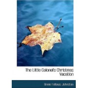 The Little Colonel's Christmas Vacation by Annie Fellows Johnston