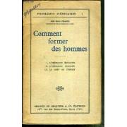 Comment Former Des Hommes - I. L'obeissance Educative - Ii. L'obeissance Facilitee - Iii. Le Gout De L'effort / Collection Problemes D'education N°1