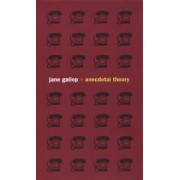 Anecdotal Theory by Jane Gallop