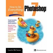 How to Do Everything with Photoshop 7 by Laurie McCanna