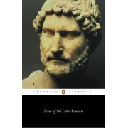 Lives of the Later Caesars: The First Part of the Augustan History, with Newly Compiled Lives of Nerva and Trajan by Anthony Birley
